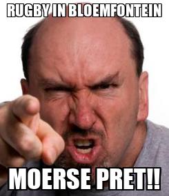 Poster: RUGBY IN BLOEMFONTEIN MOERSE PRET!!