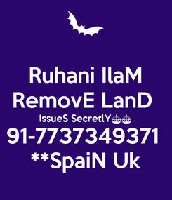 Poster: Ruhani IlaM RemovE LanD  IssueS SecretlY^^ 91-7737349371  **SpaiN Uk