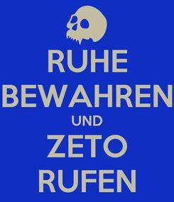 Poster: RUHE BEWAHREN UND ZETO RUFEN