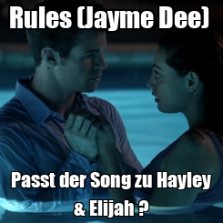 Poster: Rules (Jayme Dee)  Passt der Song zu Hayley & Elijah ?