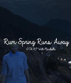 Poster:  Rum Spring Runs Away            GTA RP With Mardollii