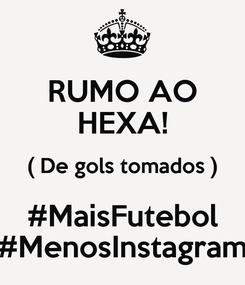 Poster: RUMO AO HEXA! ( De gols tomados ) #MaisFutebol #MenosInstagram