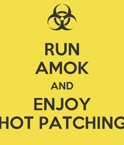 Poster: RUN AMOK AND ENJOY HOT PATCHING
