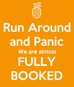Poster: Run Around and Panic We are almost FULLY BOOKED