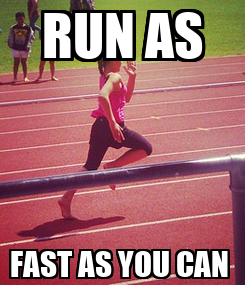 Poster: RUN AS FAST AS YOU CAN