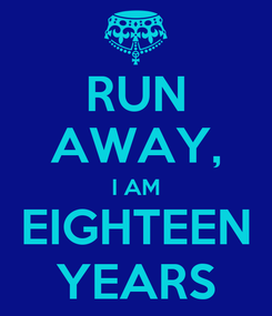 Poster: RUN AWAY, I AM EIGHTEEN YEARS