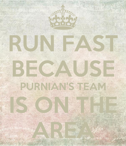 Poster: RUN FAST BECAUSE PURNIAN'S TEAM IS ON THE AREA