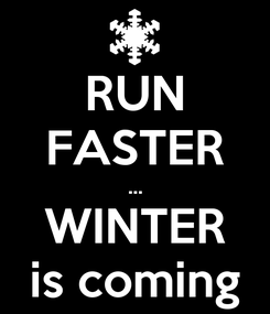 Poster: RUN FASTER ... WINTER is coming