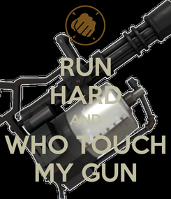 Poster: RUN HARD AND WHO TOUCH MY GUN