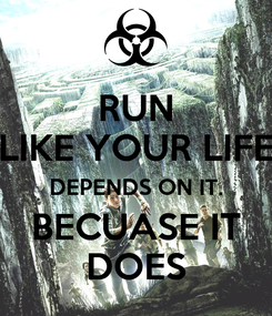 Poster: RUN LIKE YOUR LIFE DEPENDS ON IT. BECUASE IT DOES