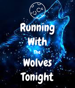 Poster: Running With The Wolves Tonight