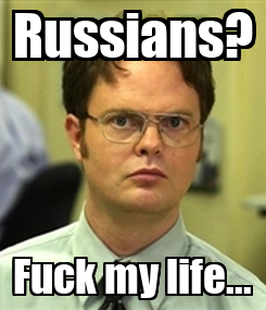 Poster: Russians? Fuck my life...