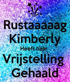 Poster: Rustaaaaag Kimberly Heeft haar  Vrijstelling  Gehaald
