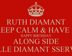 Poster: RUTH DIAMANT KEEP CALM & HAVE A HAPPY BIRTHDAY ALONG SIDE MICHELLE DIAMANT SSERWANGA