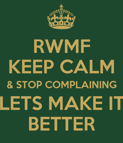 Poster: RWMF KEEP CALM & STOP COMPLAINING LETS MAKE IT BETTER