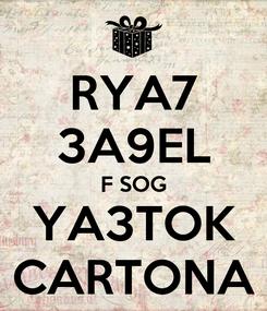 Poster: RYA7 3A9EL F SOG YA3TOK CARTONA