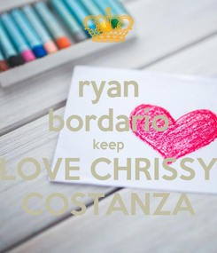 Poster: ryan bordario keep LOVE CHRISSY COSTANZA