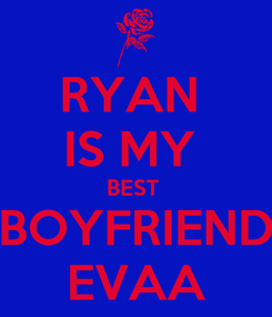 Poster: RYAN  IS MY  BEST  BOYFRIEND EVAA
