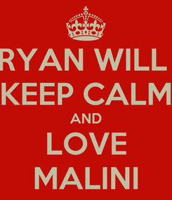Poster: RYAN WILL  KEEP CALM AND LOVE MALINI