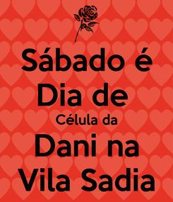 Poster: Sábado é Dia de  Célula da Dani na Vila Sadia