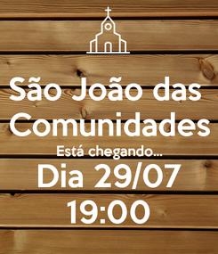 Poster: São João das  Comunidades Está chegando... Dia 29/07 19:00