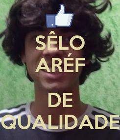 Poster: SÊLO ARÉF  DE QUALIDADE