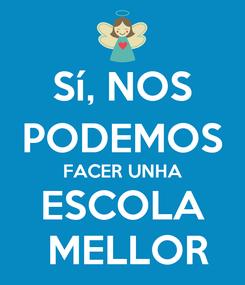 Poster: Sí, NOS PODEMOS FACER UNHA ESCOLA  MELLOR