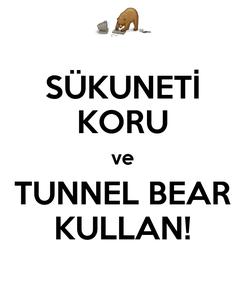 Poster: SÜKUNETİ KORU ve TUNNEL BEAR KULLAN!