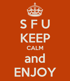 Poster: S F U KEEP CALM and ENJOY
