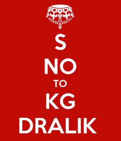 Poster: S NO TO KG DRALIK