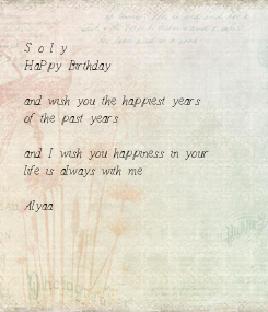 Poster: S o l y HaPpy Birthday  and wish you the happiest years of the past years   and I wish you happiness in your life is always with me  Alyaa