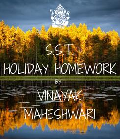 Poster: S.S.T. HOLIDAY HOMEWORK BY  VINAYAK MAHESHWARI