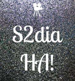 Poster:  S2dia  HA!