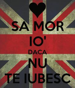 Poster: SA MOR IO' DACA NU TE IUBESC
