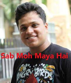 Poster:    Sab Moh Maya Hai