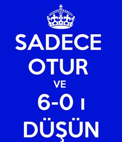 Poster: SADECE  OTUR  VE  6-0 ı DÜŞÜN