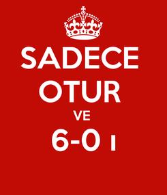 Poster: SADECE  OTUR  VE  6-0 ı