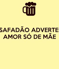 Poster: SAFADÃO ADVERTE: AMOR SÓ DE MÃE