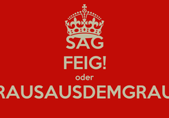 Poster: SAG FEIG! oder RAUSAUSDEMGRAU