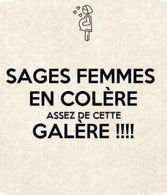 Poster: SAGES FEMMES  EN COLÈRE ASSEZ DE CETTE GALÈRE !!!!