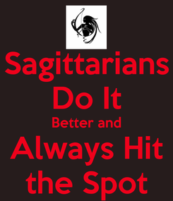 Poster: Sagittarians Do It Better and Always Hit the Spot