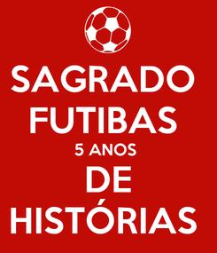 Poster: SAGRADO  FUTIBAS  5 ANOS  DE HISTÓRIAS