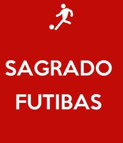 Poster:  SAGRADO   FUTIBAS