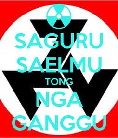 Poster: SAGURU SAELMU TONG NGA GANGGU