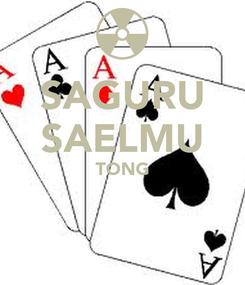Poster: SAGURU SAELMU TONG
