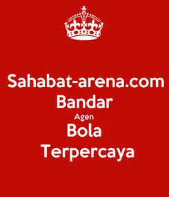 Poster: Sahabat-arena.com Bandar Agen Bola  Terpercaya