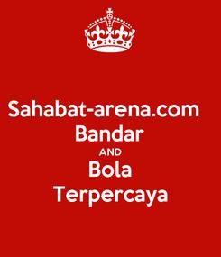 Poster: Sahabat-arena.com   Bandar AND Bola Terpercaya