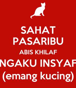 Poster: SAHAT PASARIBU ABIS KHILAF NGAKU INSYAF (emang kucing)