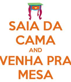 Poster: SAIA DA CAMA AND VENHA PRA MESA