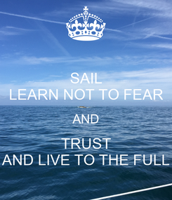 Poster: SAIL LEARN NOT TO FEAR AND TRUST AND LIVE TO THE FULL
